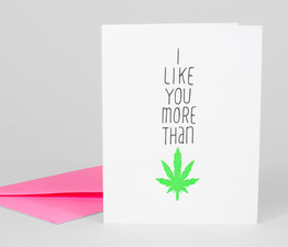 I Like You More than Weed