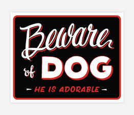 Beware of the Dog - He is Adorable