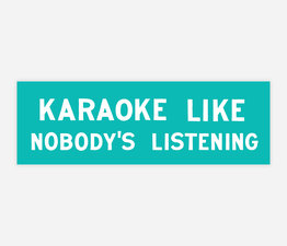 Karaoke Like Nobody's Listening