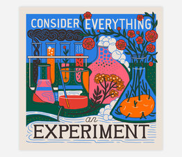 Consider Everything an Experiment