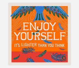 Enjoy Yourself: It's Lighter Than You Think
