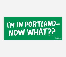 I'm In Portland — Now What??