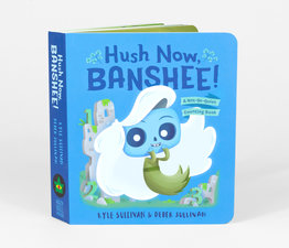 Hush Now, Banshee!