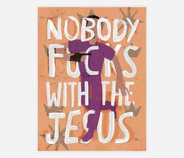 Nobody f*cks with the Jesus