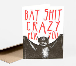 Bat Sh*t Crazy For You