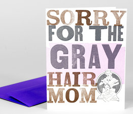 Sorry for the Gray Hair Mom