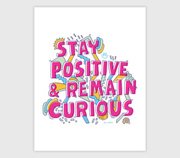 Stay Positive Remain Curious
