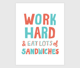 Work Hard and Eat a Lot of Sandwiches
