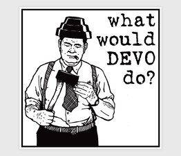 What Would Devo Do?