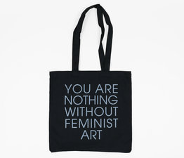 You Are Nothing Without Feminist Art